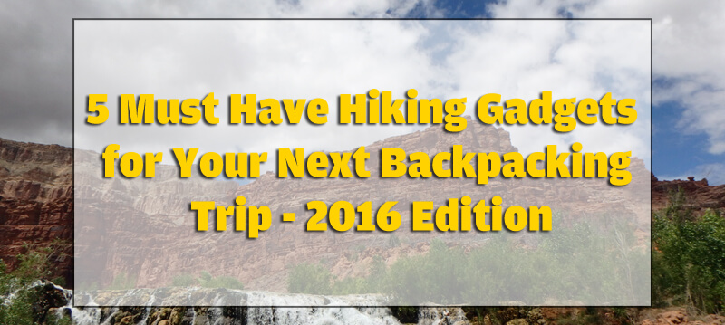 5 Must Have Hiking Gadgets